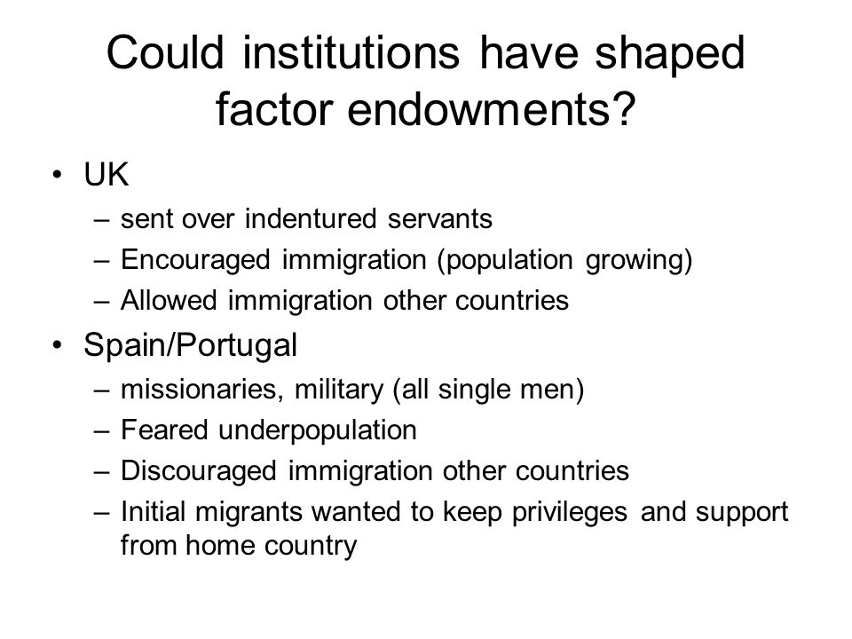 Could institutions have shaped factor endowments.
