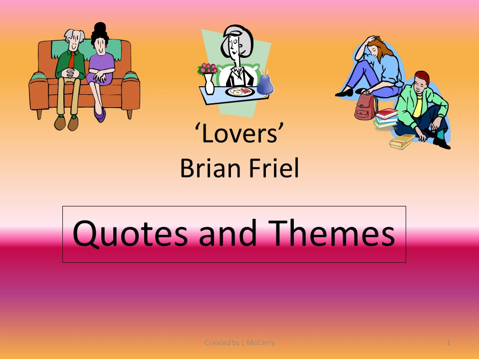 'Lovers' On the following slides you will find useful quotes under the plays main themes.