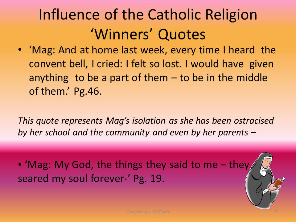 Influence of the catholic Religion 'Losers' Mrs Wilson is a deeply religious, pious, old woman.