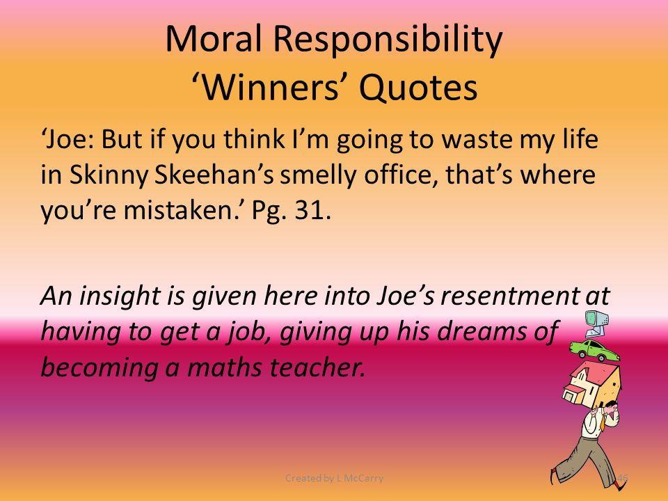 Moral Responsibility 'Winners' Quotes 'Joe: …I was working out our finances.