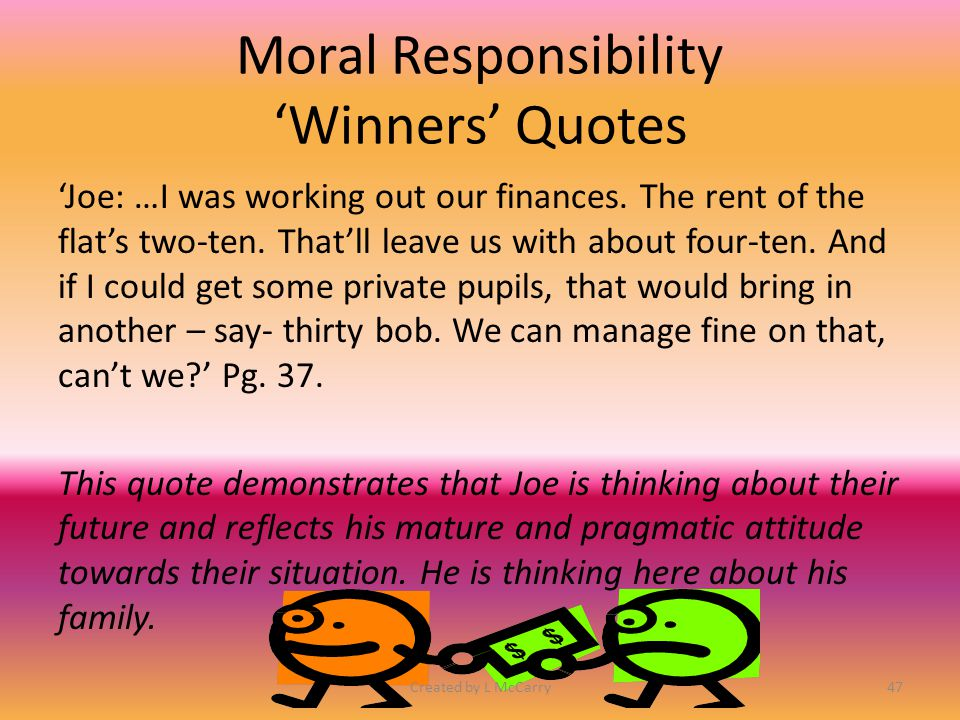 Moral Responsibility 'Winners' Quotes 'Joe: I'm not half good enough for you…But I'll try to be tender and good to you; honest to God, I'll try.' Pg.