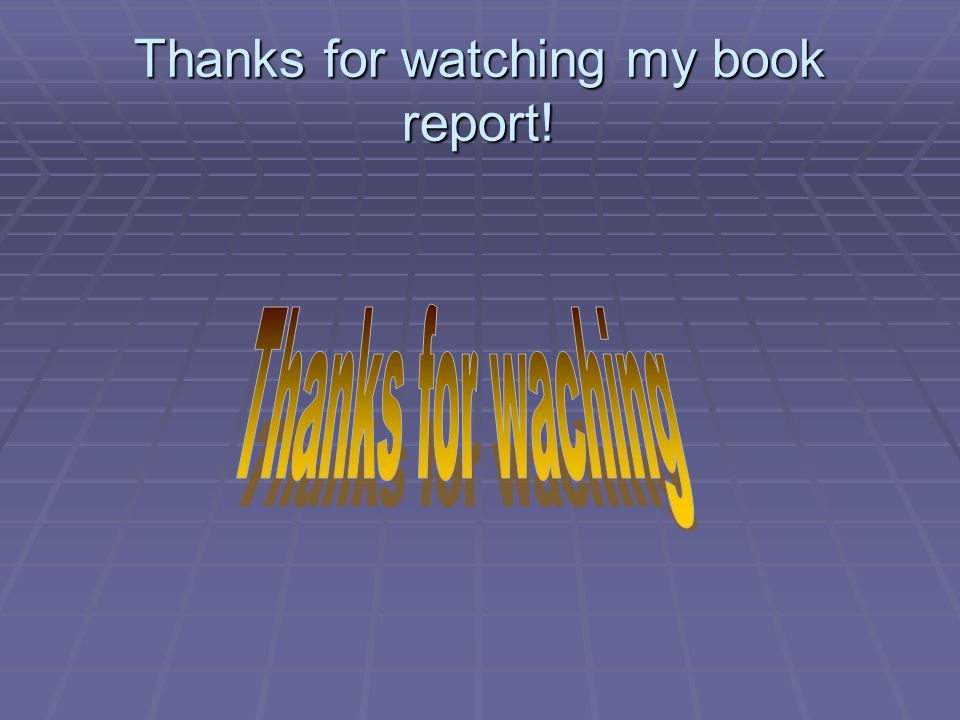 Thanks for watching my book report!