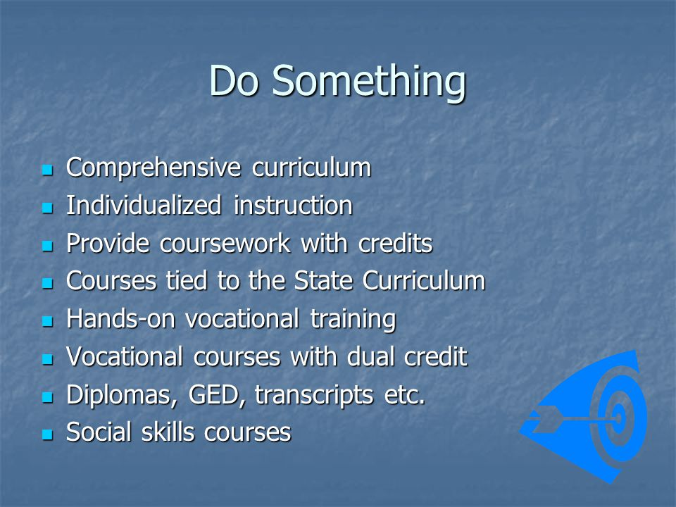 Do Something Comprehensive curriculum Comprehensive curriculum Individualized instruction Individualized instruction Provide coursework with credits P