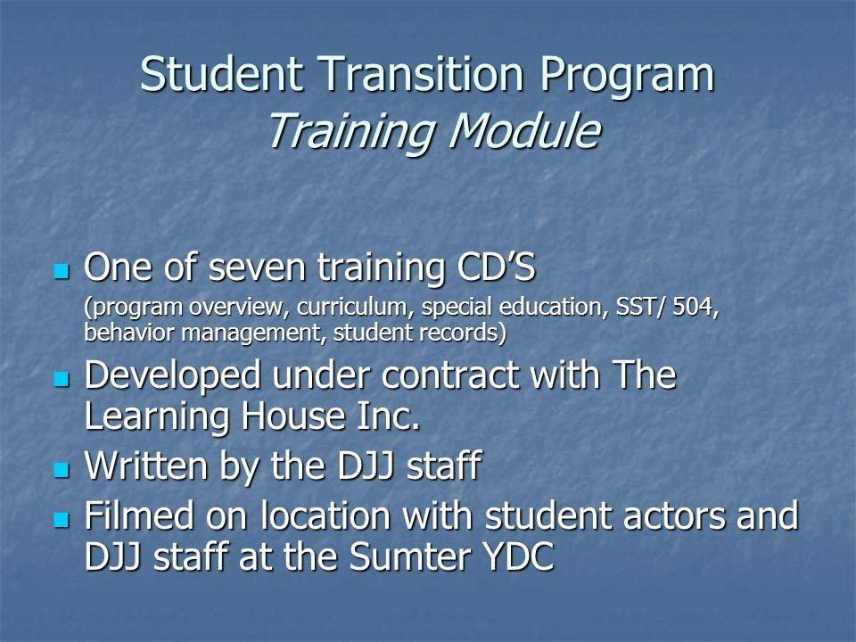Student Transition Program Training Module One of seven training CD'S One of seven training CD'S (program overview, curriculum, special education, SST