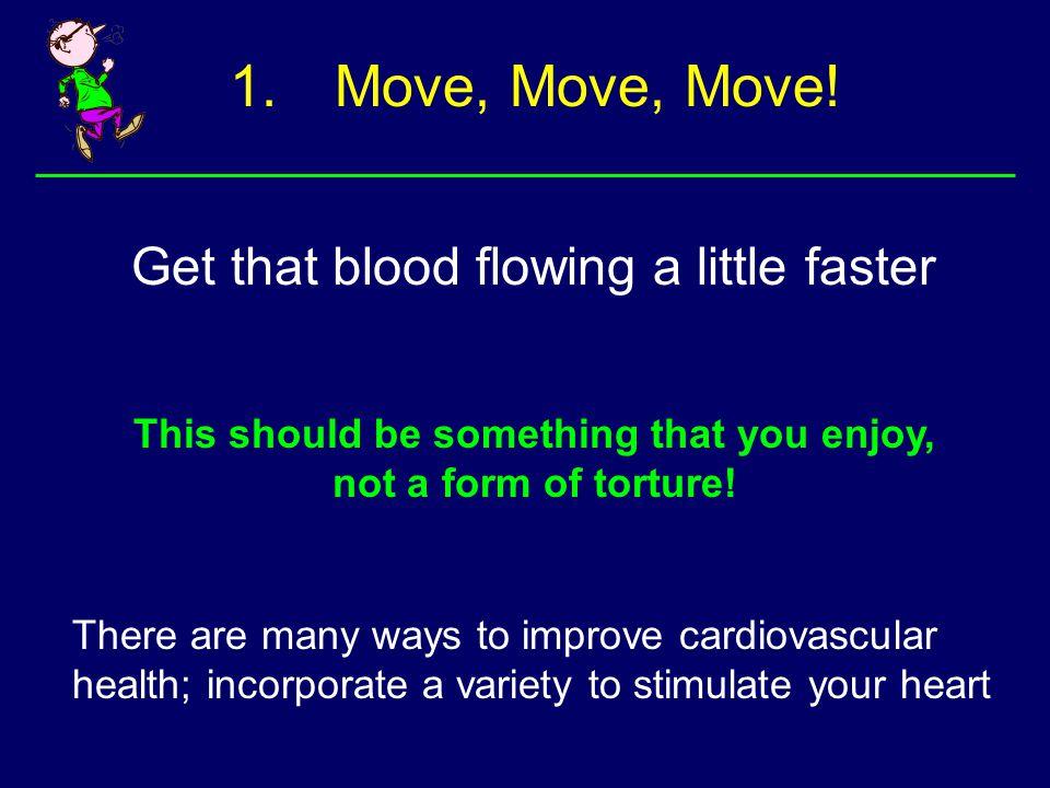 1.Move, Move, Move.