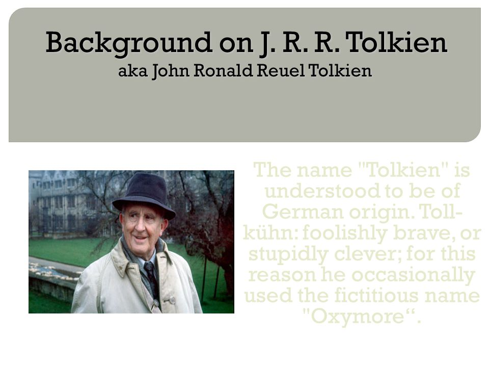 Background on J. R. R. Tolkien aka John Ronald Reuel Tolkien The name