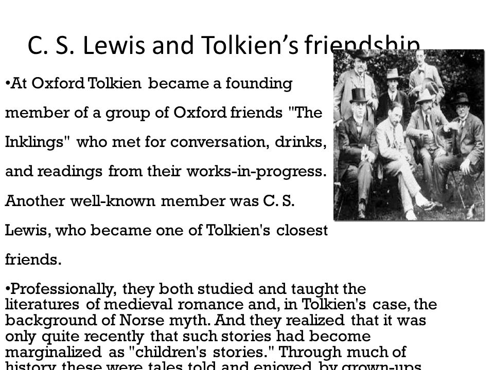 C. S. Lewis and Tolkien's friendship At Oxford Tolkien became a founding member of a group of Oxford friends
