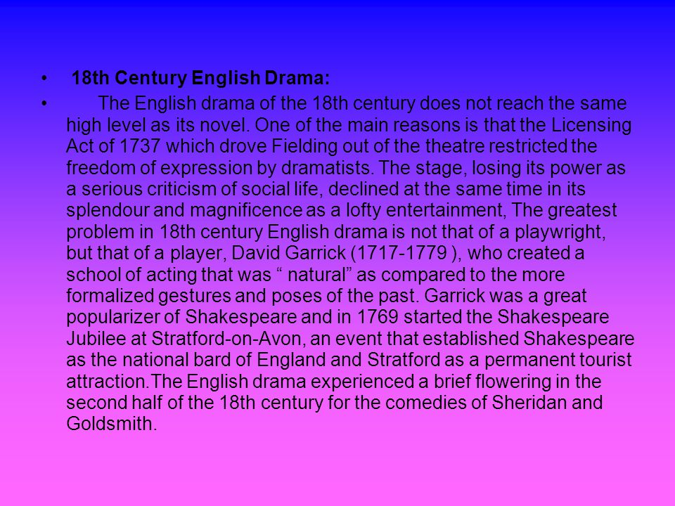 18th Century English Drama: The English drama of the 18th century does not reach the same high level as its novel.