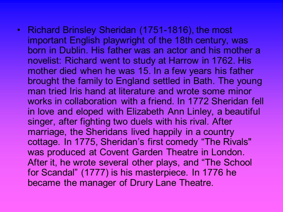 Richard Brinsley Sheridan (1751-1816), the most important English playwright of the 18th century, was born in Dublin.
