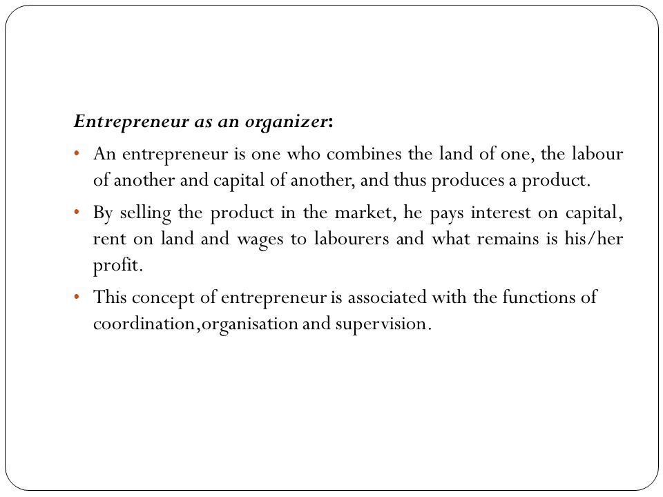 Entrepreneur as an innovator: Joseph A SchumPeter in 1934 assigned a crucial role of 'innovation' to the entrepreneur.