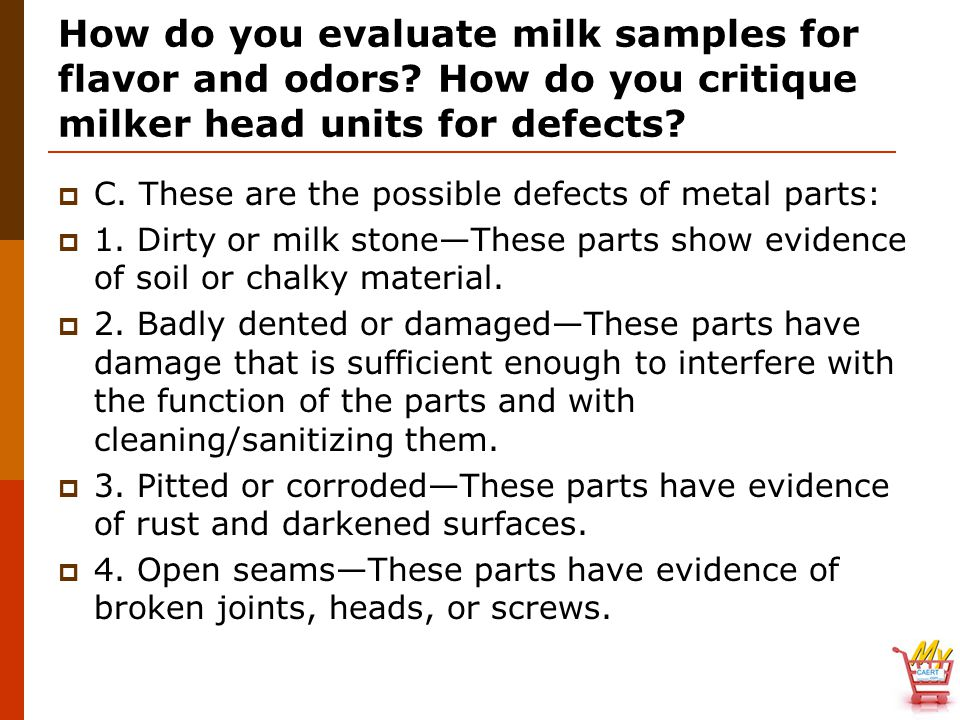 How do you evaluate milk samples for flavor and odors? How do you critique milker head units for defects?  C. These are the possible defects of metal
