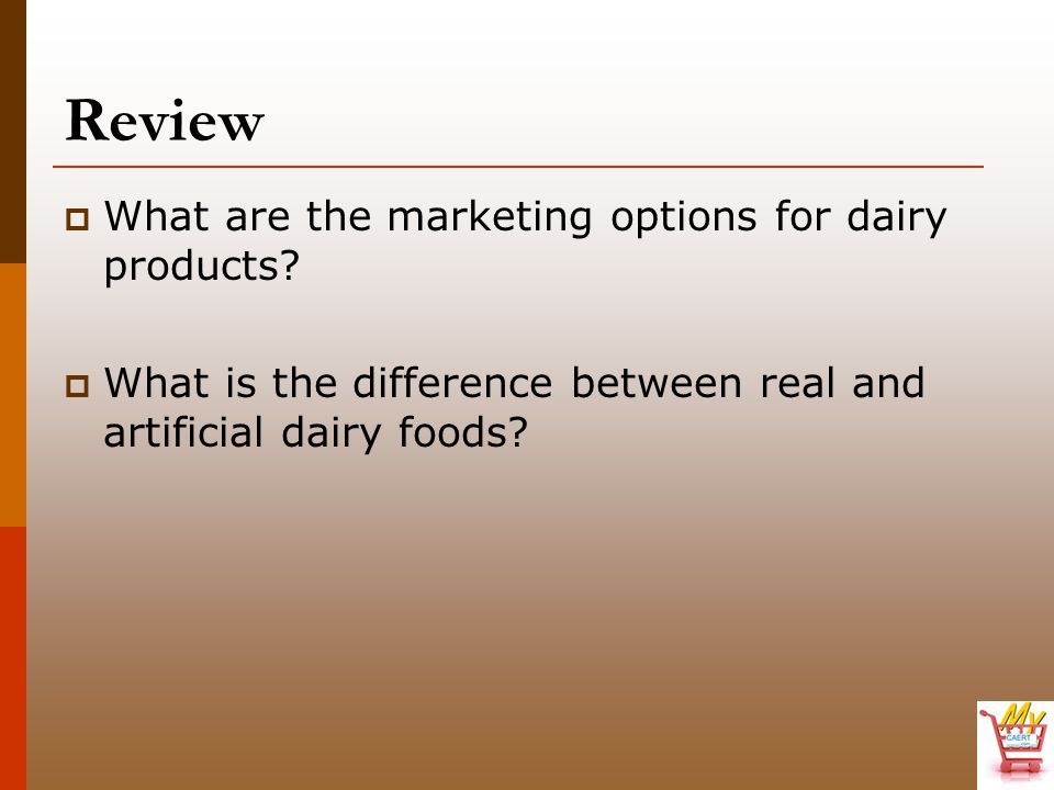 Review  What are the marketing options for dairy products?  What is the difference between real and artificial dairy foods?