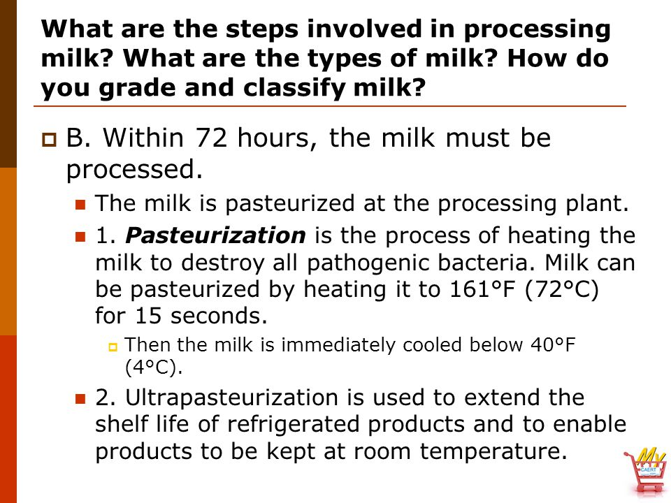 What are the steps involved in processing milk? What are the types of milk? How do you grade and classify milk?  B. Within 72 hours, the milk must be
