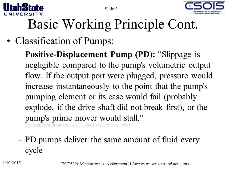 "Basic Working Principle Cont. Classification of Pumps: –Positive-Displacement Pump (PD): ""Slippage is negligible compared to the pump's volumetric out"