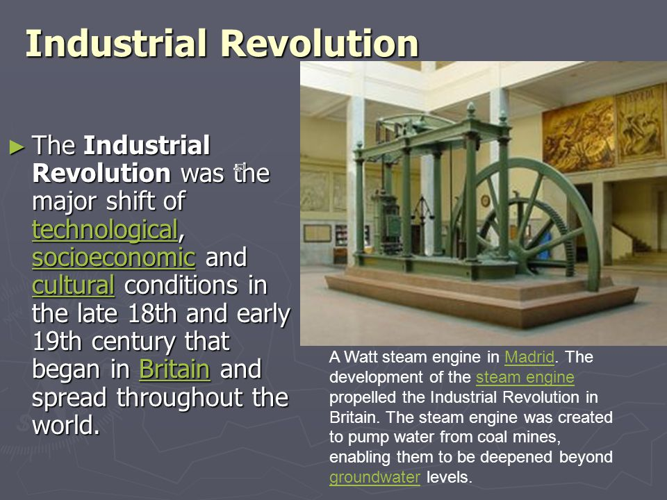 Industrial Revolution ►T►T►T►The Industrial Revolution was the major shift of tttt eeee cccc hhhh nnnn oooo llll oooo gggg iiii cccc aaaa llll, ssss oooo cccc iiii oooo eeee cccc oooo nnnn oooo mmmm iiii cccc and cccc uuuu llll tttt uuuu rrrr aaaa llll conditions in the late 18th and early 19th century that began in B B B B B rrrr iiii tttt aaaa iiii nnnn and spread throughout the world.