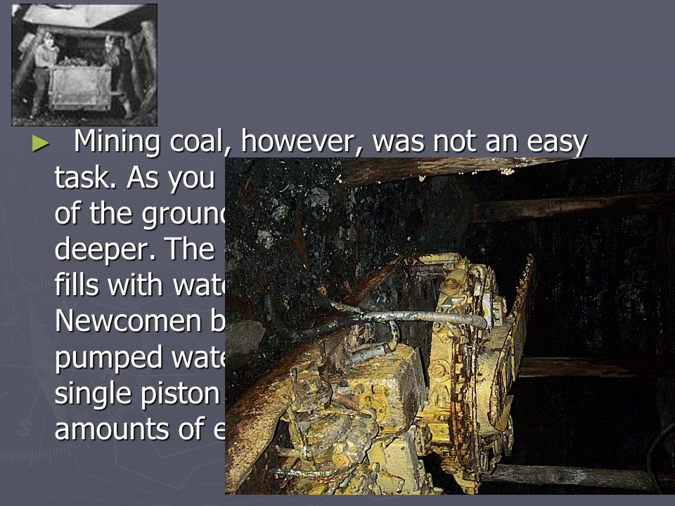 ► Mining coal, however, was not an easy task.