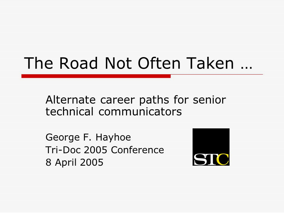 The road we'll explore today  Careers past and present  Knowledge senior technical communicators need  Three examples of technical tracks