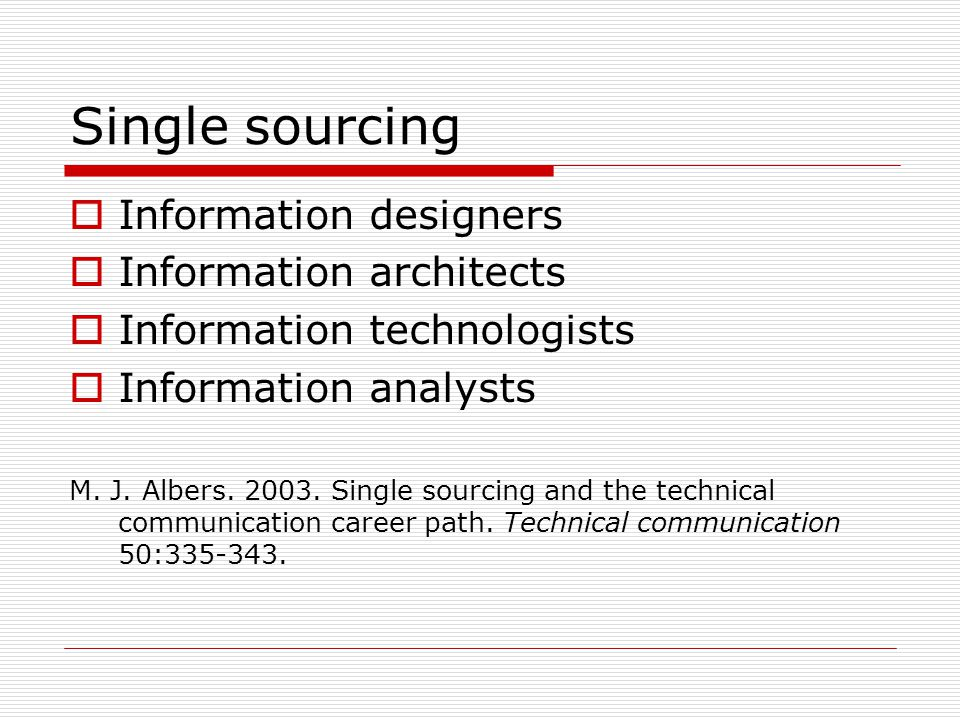Single sourcing  Information designers  Information architects  Information technologists  Information analysts M.