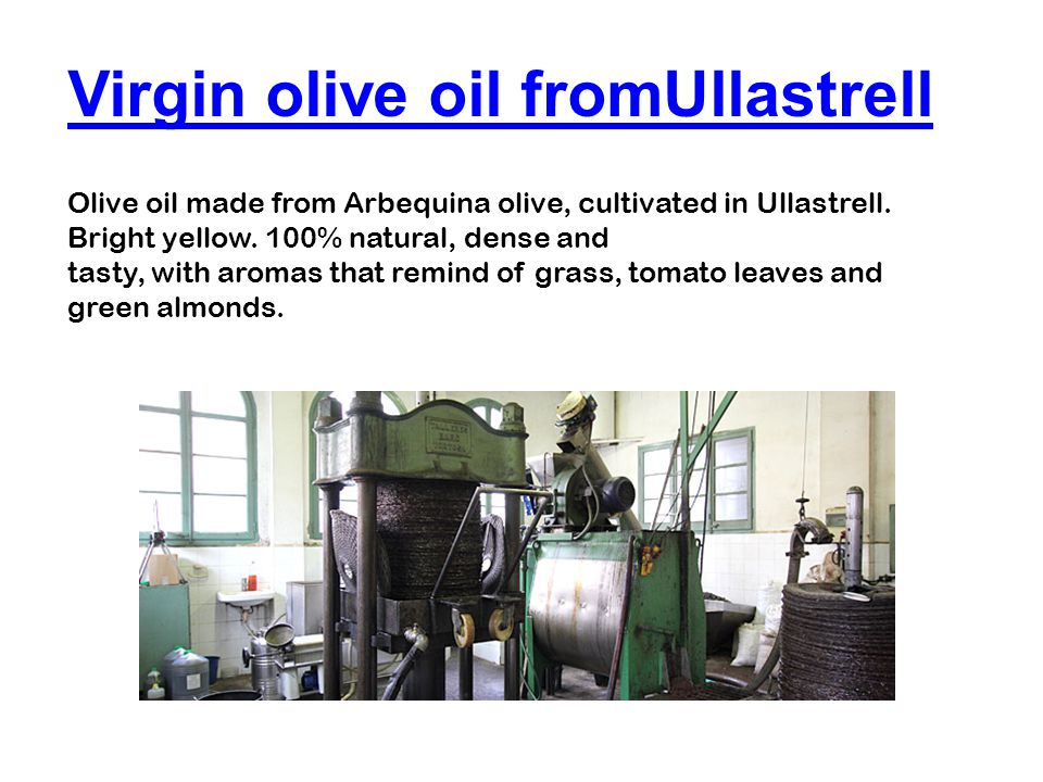 Virgin olive oil fromUllastrell Olive oil made ​​ from Arbequina olive, cultivated in Ullastrell.
