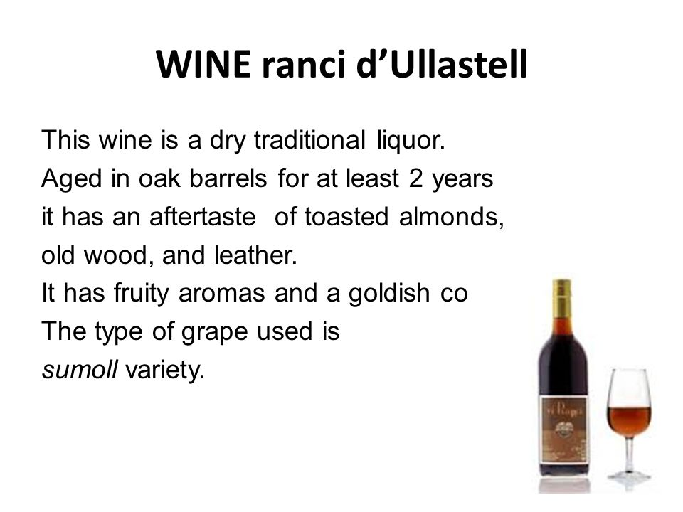 WINE ranci d'Ullastell This wine is a dry traditional liquor. Aged in oak barrels for at least 2 years it has an aftertaste of toasted almonds, old wo