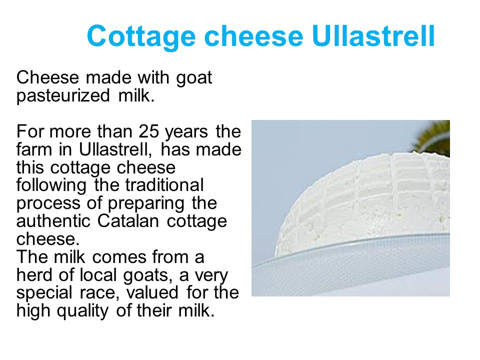 Cottage cheese Ullastrell Cheese made with goat pasteurized milk.