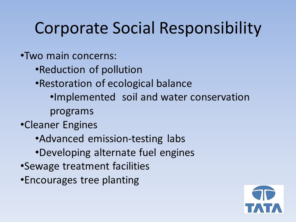 Corporate Social Responsibility Two main concerns: Reduction of pollution Restoration of ecological balance Implemented soil and water conservation programs Cleaner Engines Advanced emission-testing labs Developing alternate fuel engines Sewage treatment facilities Encourages tree planting