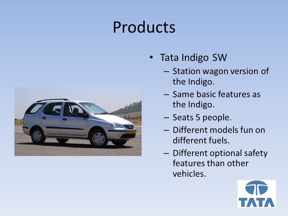 Products Tata Indigo SW – Station wagon version of the Indigo.