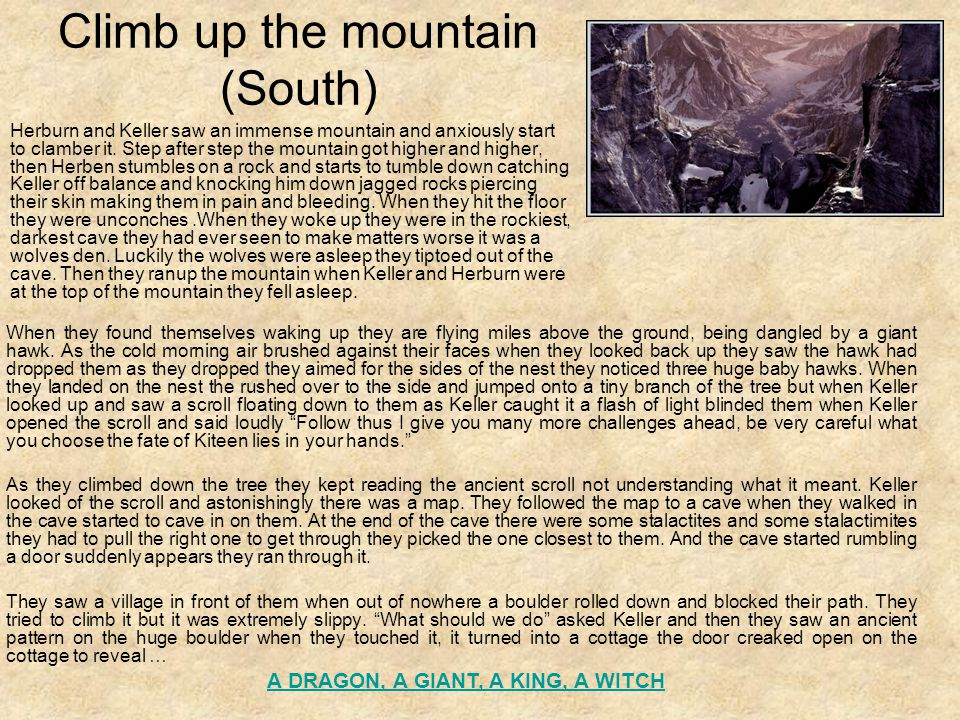 Climb up the mountain (South) When they found themselves waking up they are flying miles above the ground, being dangled by a giant hawk.