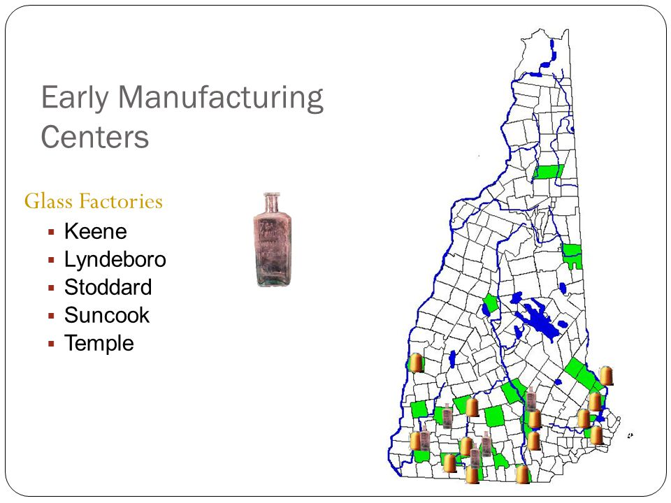 Early Manufacturing Centers Glass Factories  Keene  Lyndeboro  Stoddard  Suncook  Temple