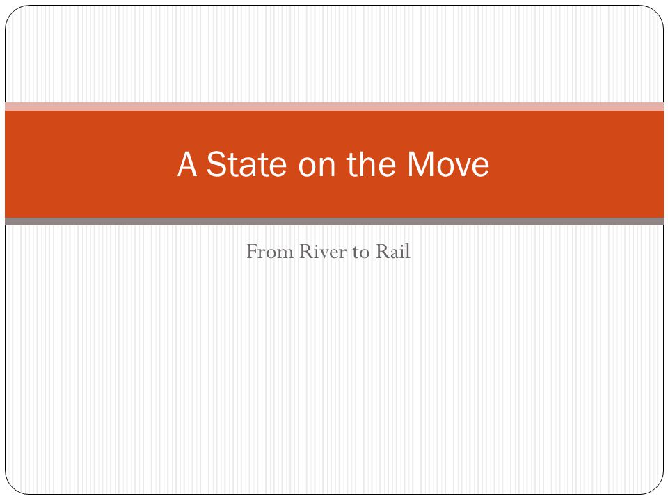 From River to Rail A State on the Move