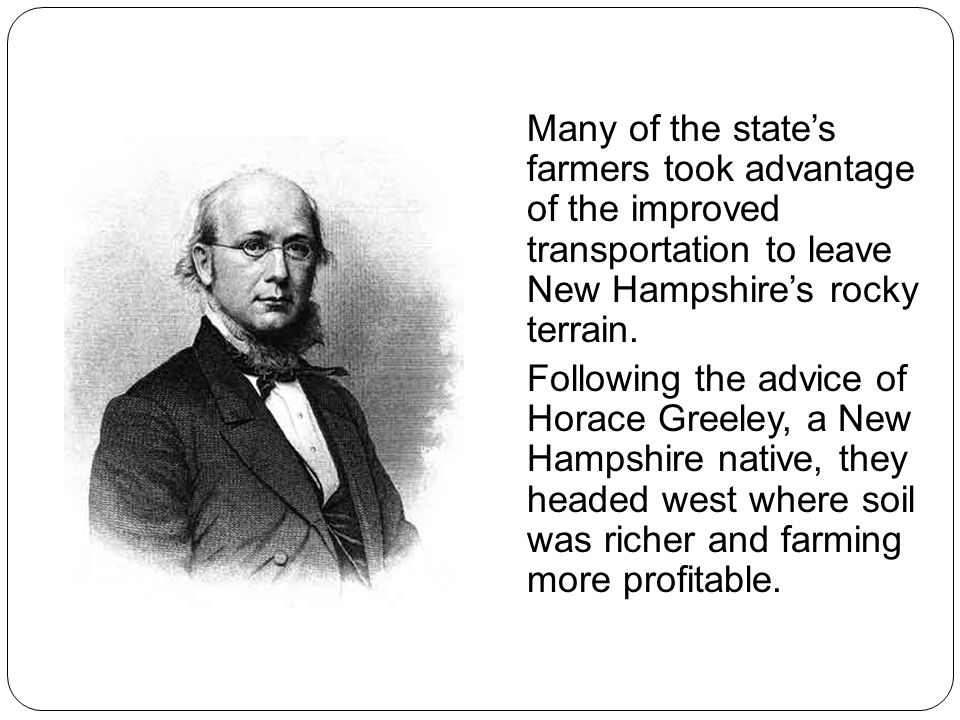 Many of the state's farmers took advantage of the improved transportation to leave New Hampshire's rocky terrain.