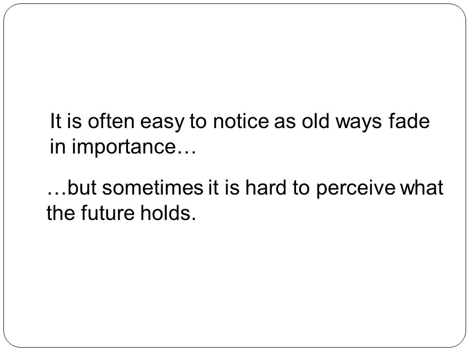 …but sometimes it is hard to perceive what the future holds.
