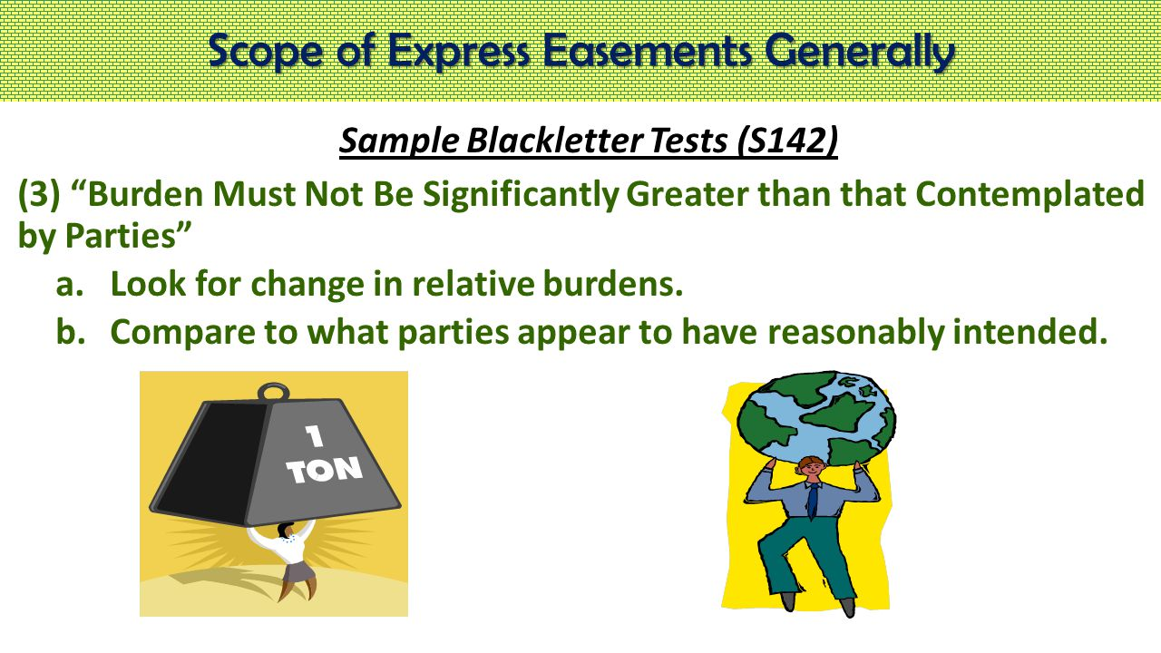 """Scope of Express Easements Generally Sample Blackletter Tests (S142) (3) """"Burden Must Not Be Significantly Greater than that Contemplated by Parties"""""""