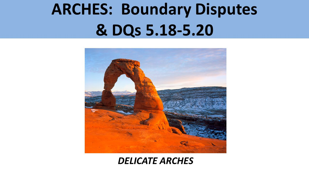 ARCHES: Boundary Disputes & DQs 5.18-5.20 DELICATE ARCHES