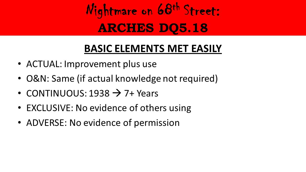 Nightmare on 68 th Street: ARCHES DQ5.18 BASIC ELEMENTS MET EASILY ACTUAL: Improvement plus use O&N: Same (if actual knowledge not required) CONTINUOU
