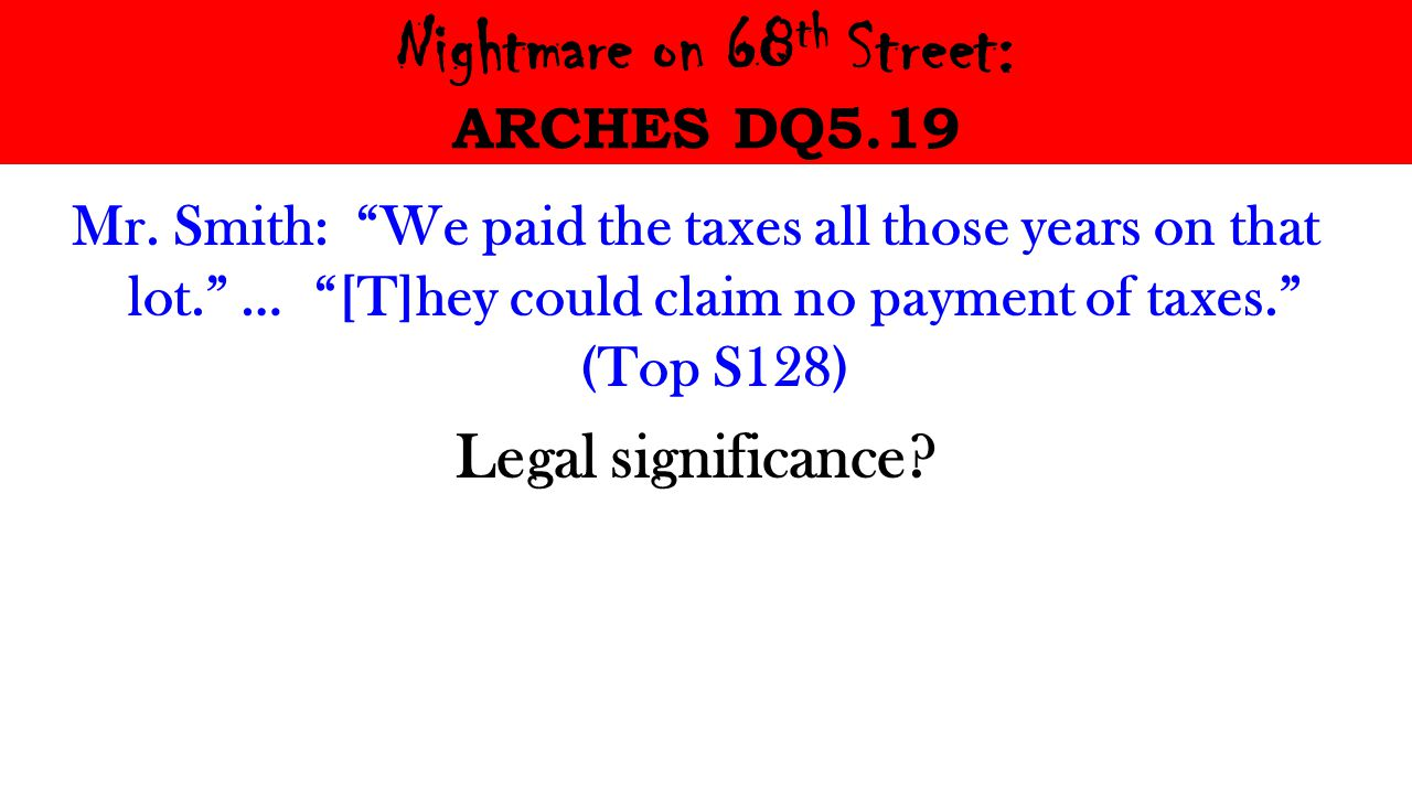 """Nightmare on 68 th Street: ARCHES DQ5.19 Mr. Smith: """"We paid the taxes all those years on that lot."""" … """"[T]hey could claim no payment of taxes."""" (Top"""