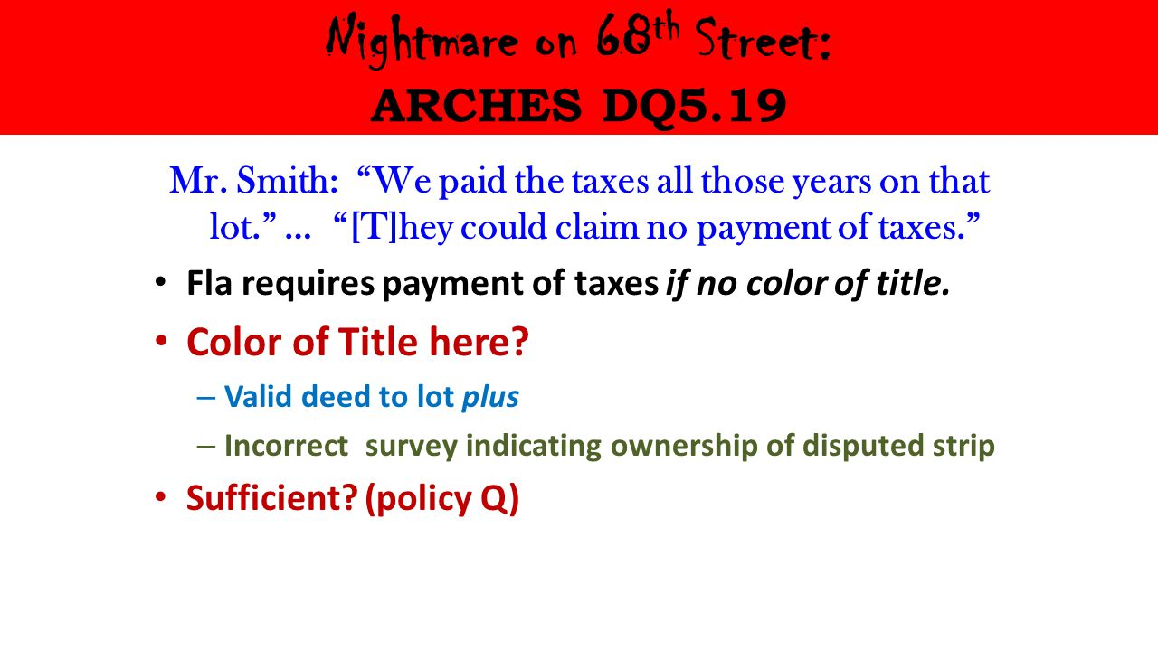 """Nightmare on 68 th Street: ARCHES DQ5.19 Mr. Smith: """"We paid the taxes all those years on that lot."""" … """"[T]hey could claim no payment of taxes."""" Fla r"""