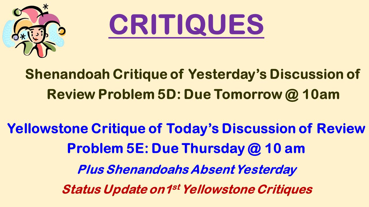 CRITIQUES Shenandoah Critique of Yesterday's Discussion of Review Problem 5D: Due Tomorrow @ 10am Yellowstone Critique of Today's Discussion of Review
