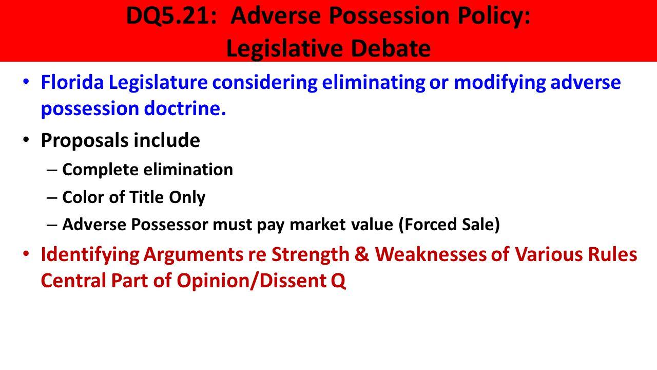 DQ5.21: Adverse Possession Policy: Legislative Debate Florida Legislature considering eliminating or modifying adverse possession doctrine. Proposals