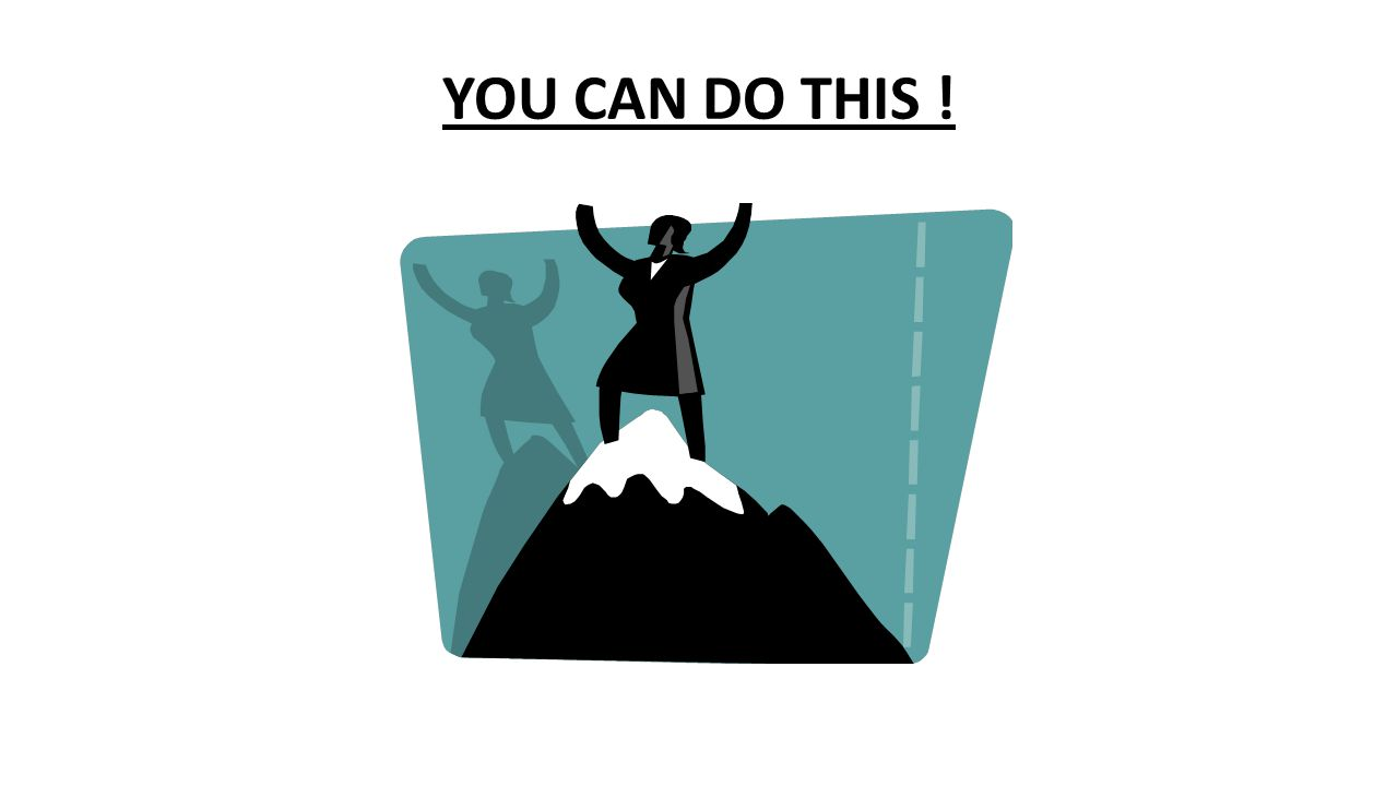 YOU CAN DO THIS !