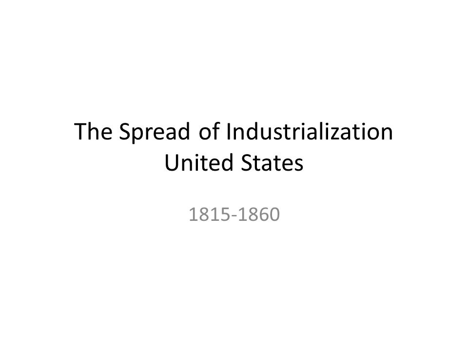 The Spread of Industrialization United States 1815-1860