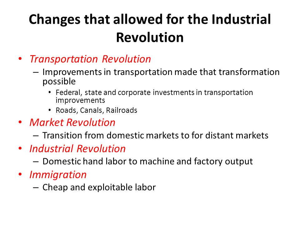Changes that allowed for the Industrial Revolution Transportation Revolution – Improvements in transportation made that transformation possible Federa
