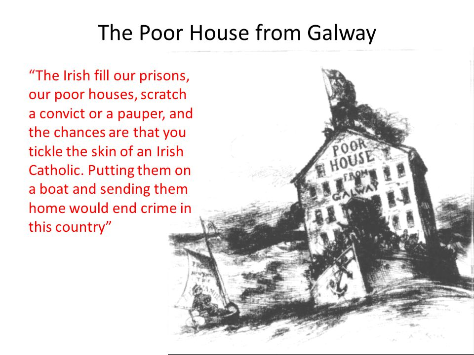 "The Poor House from Galway ""The Irish fill our prisons, our poor houses, scratch a convict or a pauper, and the chances are that you tickle the skin o"