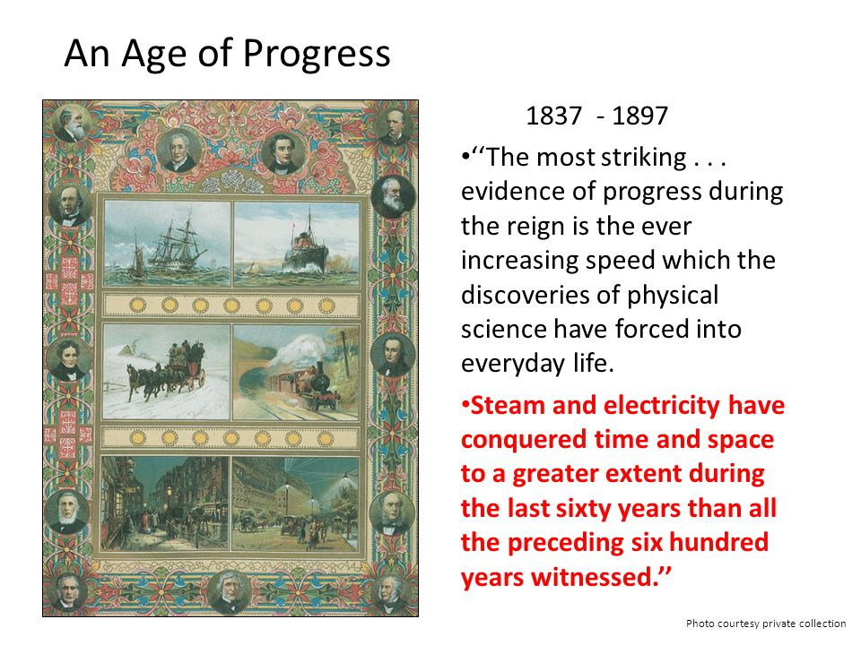 An Age of Progress 1837 - 1897 ''The most striking... evidence of progress during the reign is the ever increasing speed which the discoveries of phys