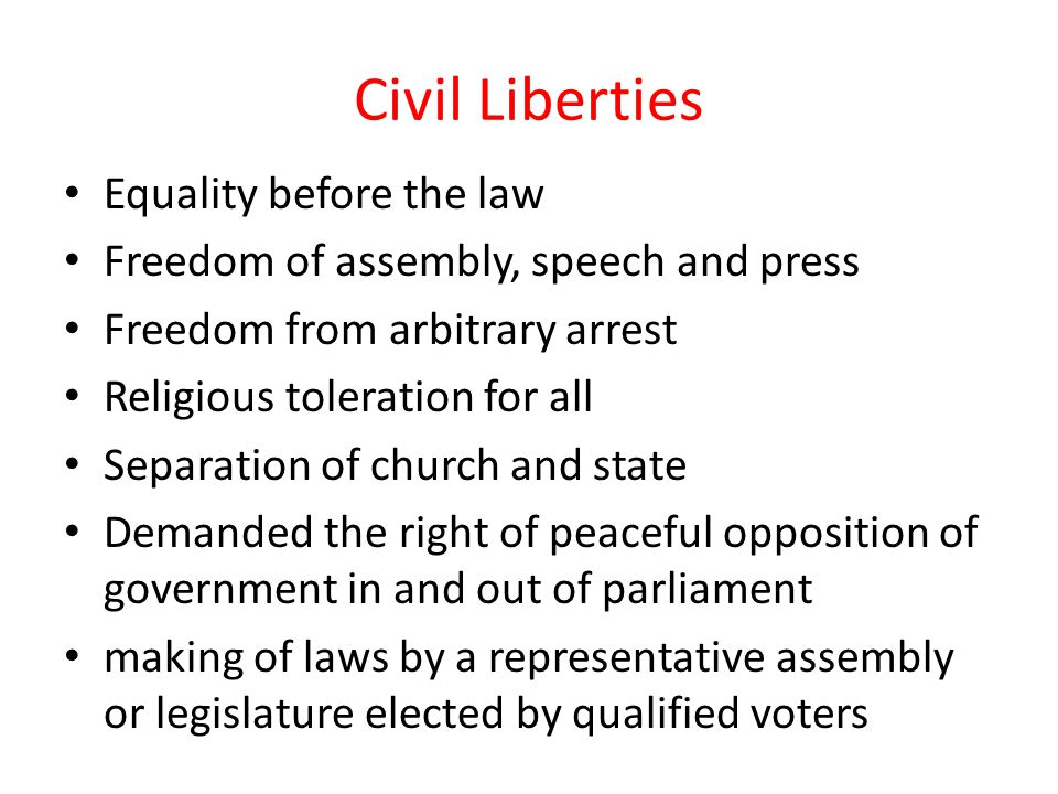 Civil Liberties Equality before the law Freedom of assembly, speech and press Freedom from arbitrary arrest Religious toleration for all Separation of