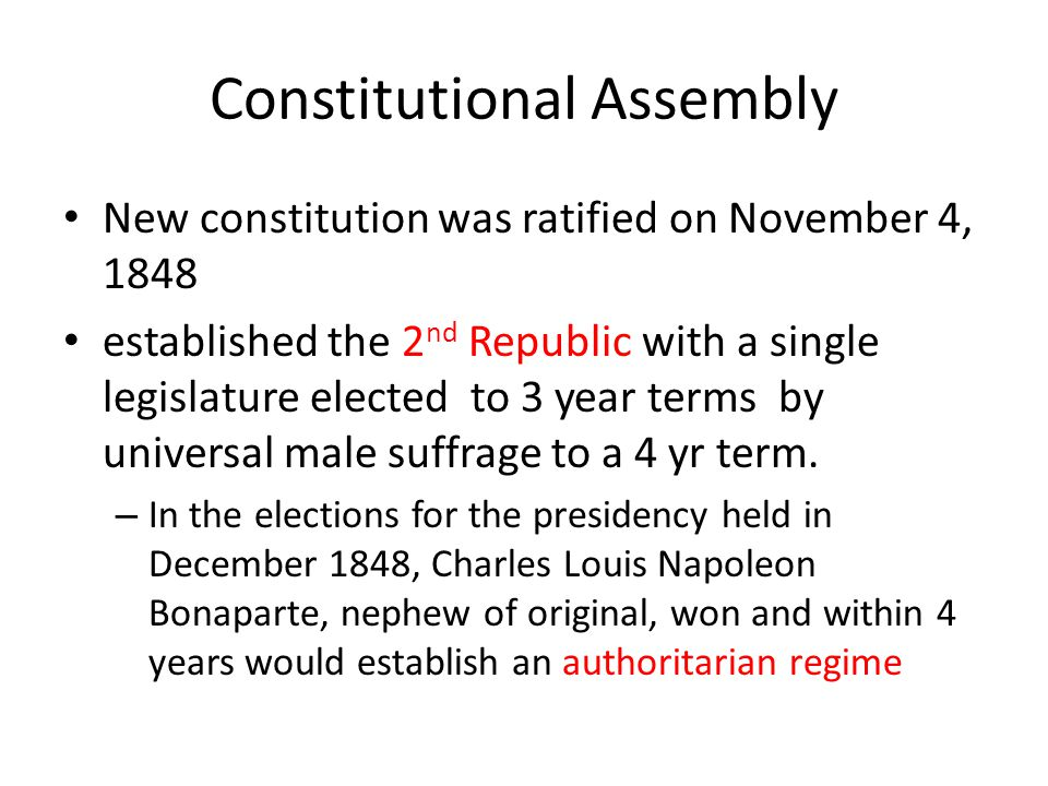 Constitutional Assembly New constitution was ratified on November 4, 1848 established the 2 nd Republic with a single legislature elected to 3 year te