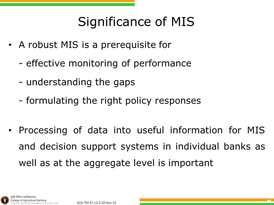 ACA-TM-37 (v2.2-20-Nov-10 ) 48 Significance of MIS A robust MIS is a prerequisite for - effective monitoring of performance - understanding the gaps -