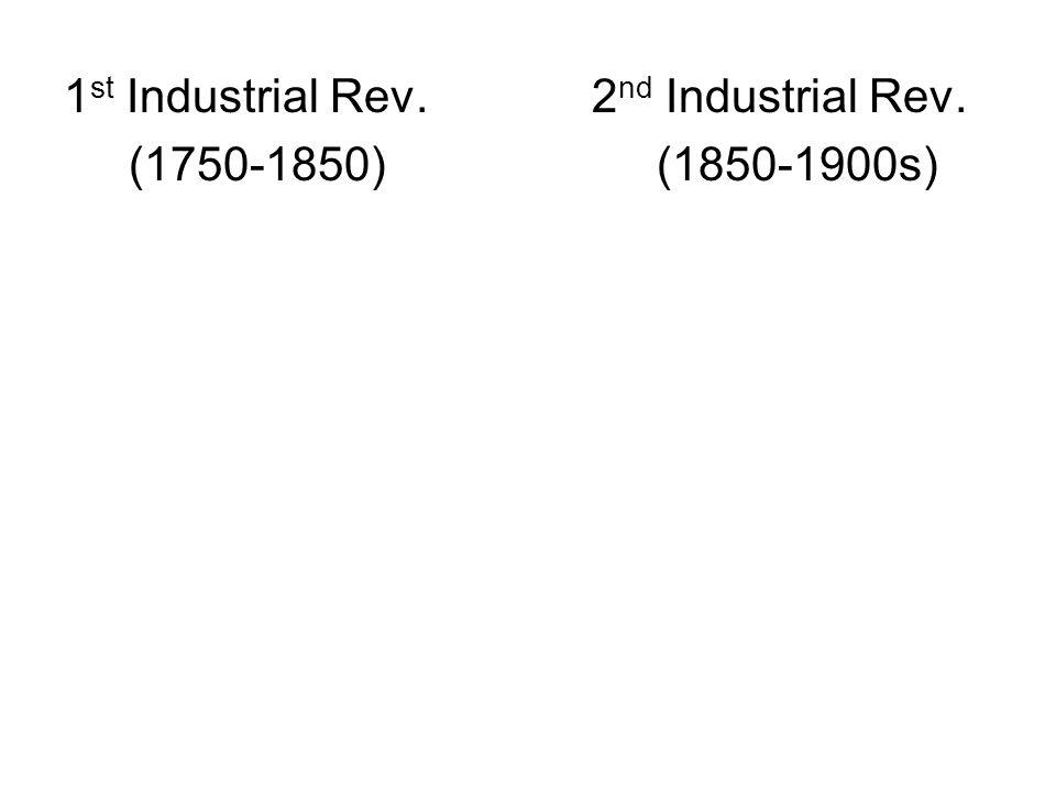 1 st Industrial Rev.2 nd Industrial Rev. (1750-1850) (1850-1900s)