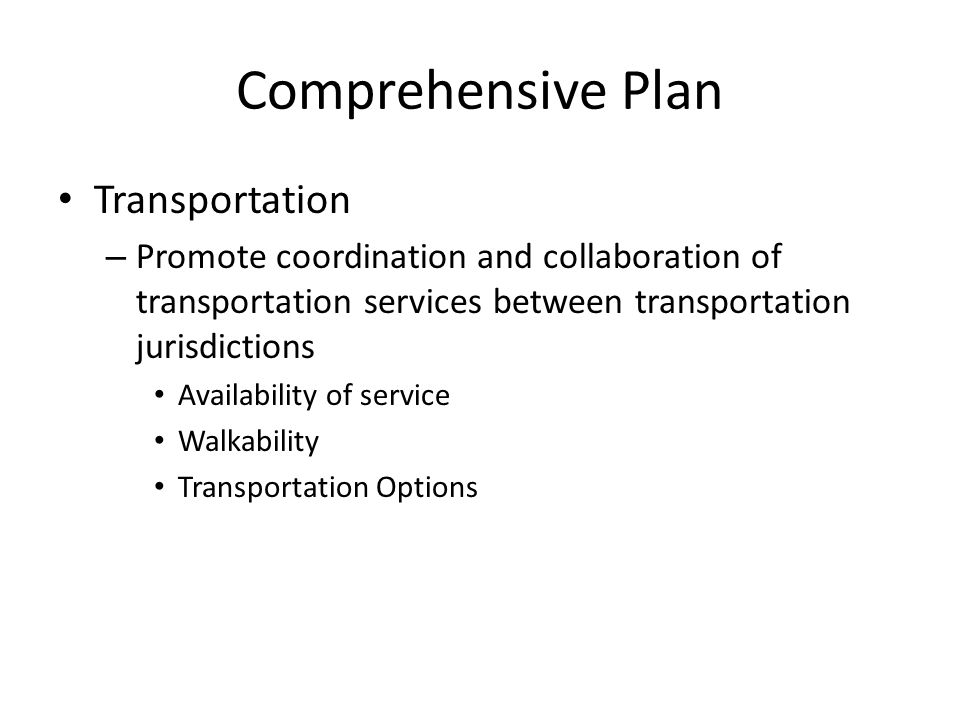 Comprehensive Plan Transportation – Promote coordination and collaboration of transportation services between transportation jurisdictions Availability of service Walkability Transportation Options