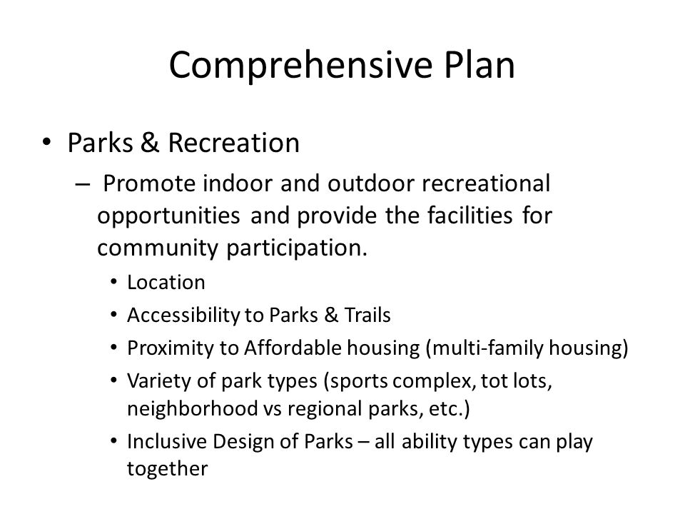 Comprehensive Plan Parks & Recreation – Promote indoor and outdoor recreational opportunities and provide the facilities for community participation.